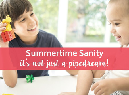 Summertime Sanity - it's not just a pipedream!