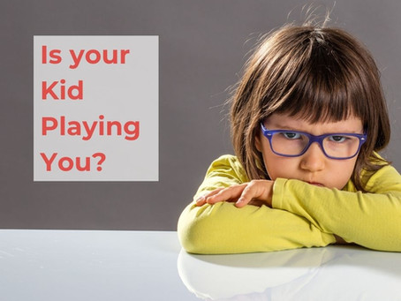 Is Your Kid Playing You?