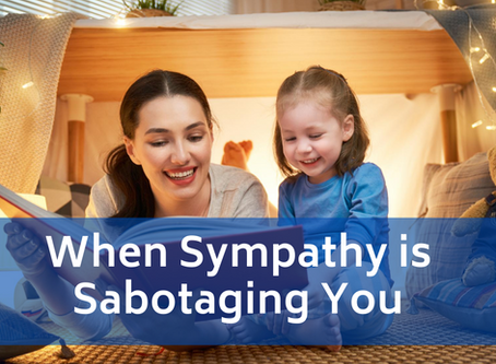 When Sympathy is Sabotaging You