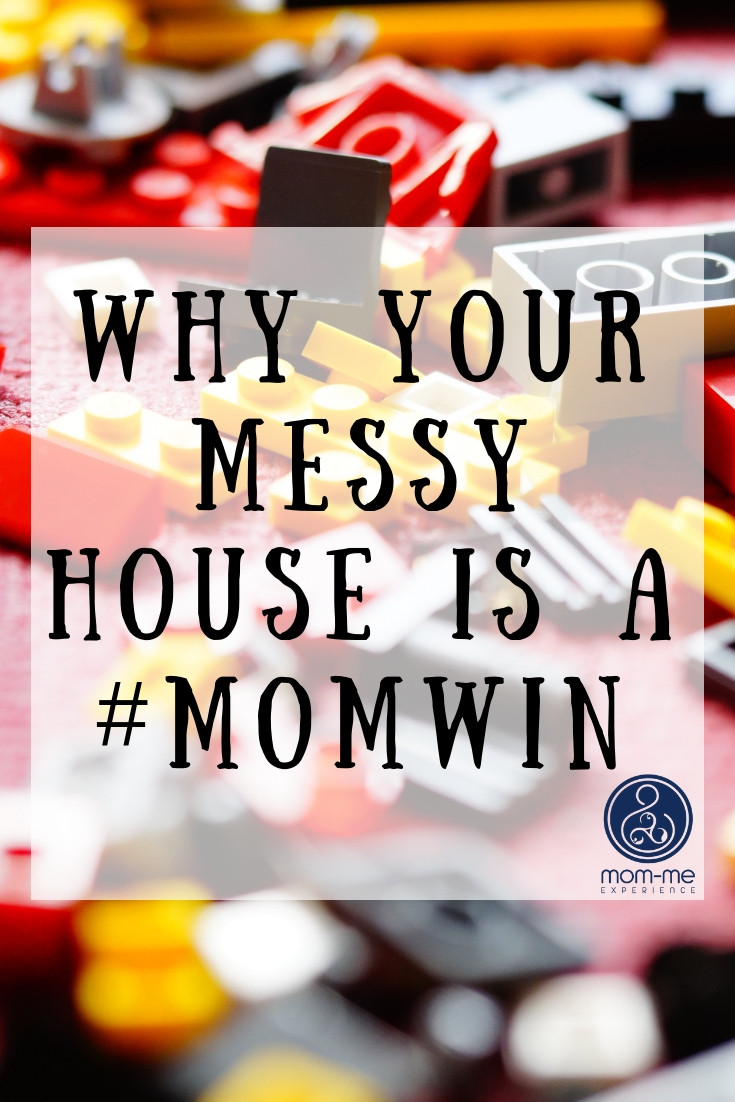 A messy house is a #momwin