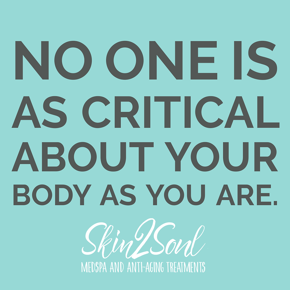 No one is as critical about your body as you are. Skin2Soul