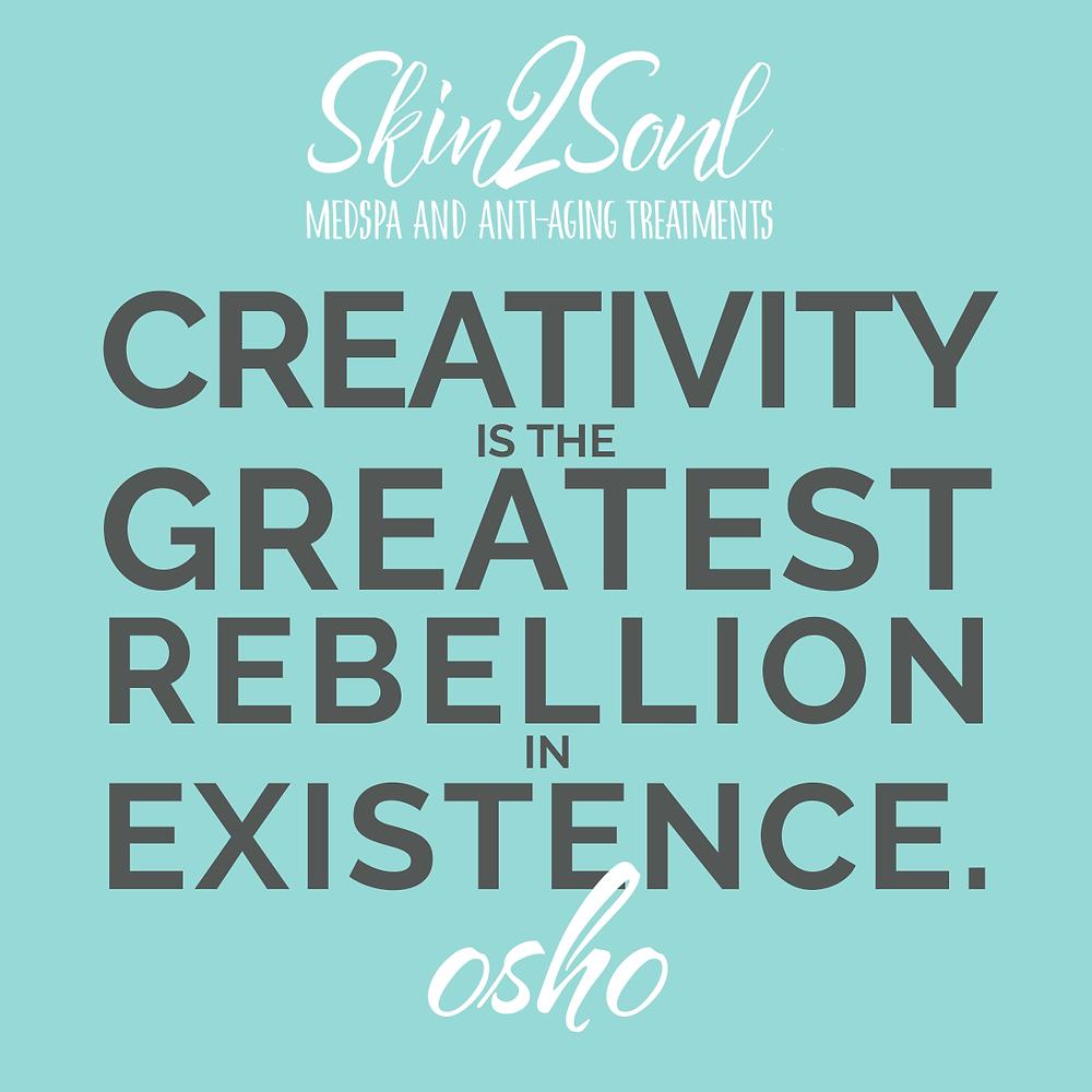 Creativity Is The Greatest Rebellion Skin2Soul