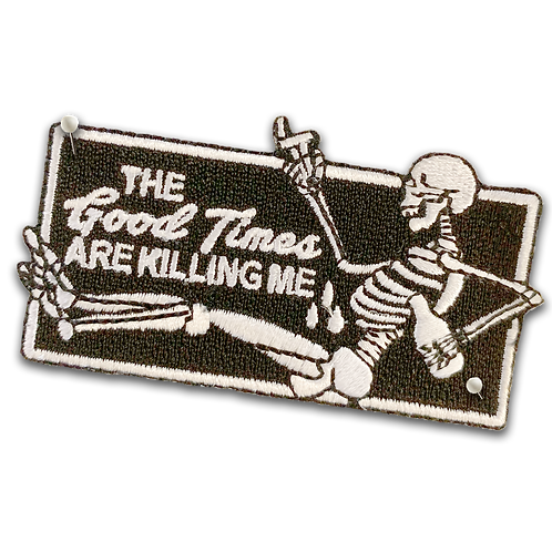 The Good Times Are Killing Me Patch