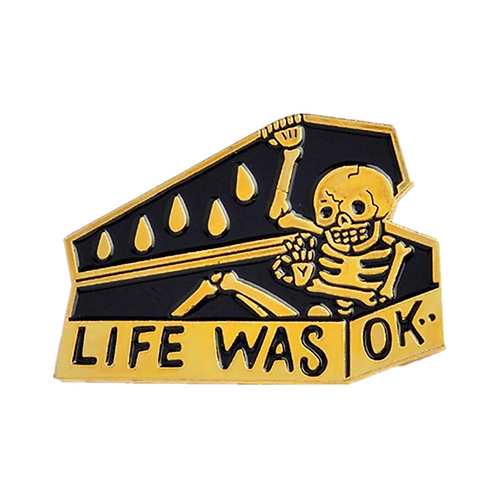 Life Was Ok Skeleton Pin