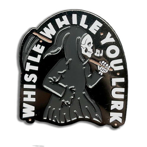 Whistle While You Lurk Grim Reaper Pin