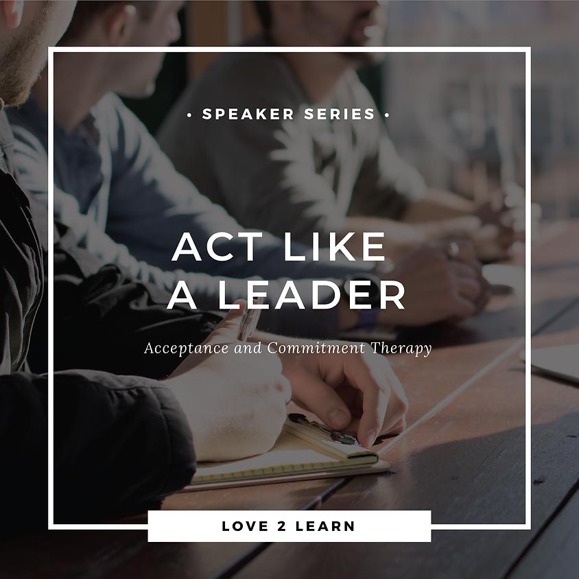 Speaker Series   ACT Like a Leader