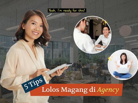 5 Tips Lolos Magang di Agency