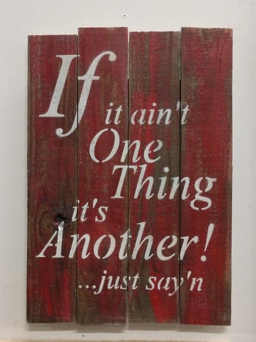 """14x20""""Handpainted Sign """"If it ain't OneThing it's Another"""""""