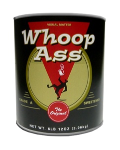 Visual Matter's own Can of Whoop Ass_San