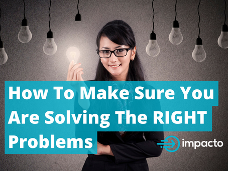 How to make sure you are solving the RIGHT problems