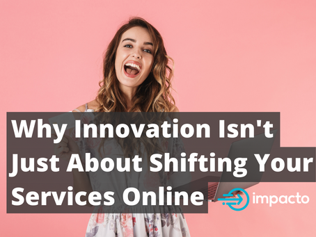 Why innovation isn't just about shifting your services online