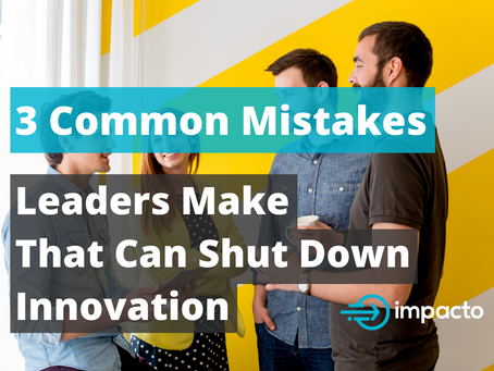 3 common mistakes leaders make, that can shut down innovation