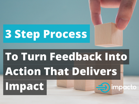 The 3 step process to turn feedback into action that delivers impact