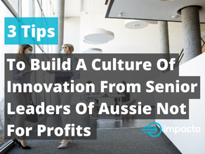 3 Tips To Build A Culture Of Innovation From Senior Leaders Of Aussie Not For Profits