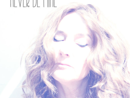 """Out Now - """"Never Be Mine"""""""