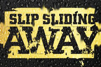 Slip Sliding Away!