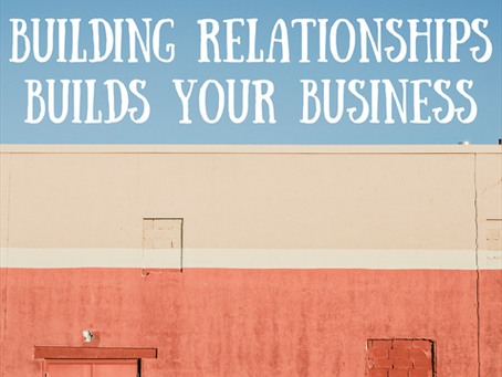 Building Relationships Builds Your Business