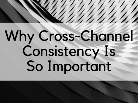 Why Cross-Channel Consistency Is So Important