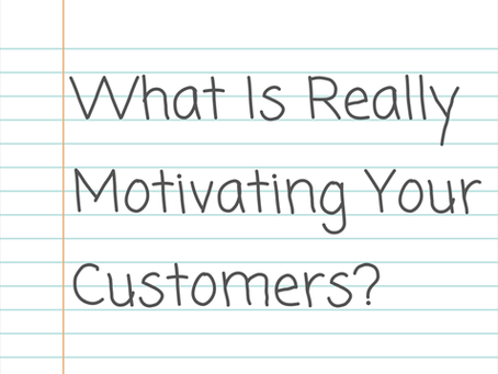 What Is Really Motivating Your Customers?