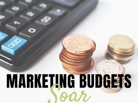 Marketing Budgets Soar!