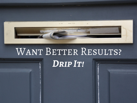 Want Better Results? Drip It!