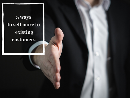 3 ways to sell more to existing customers