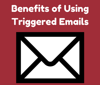 Benefits of Using Triggered Emails