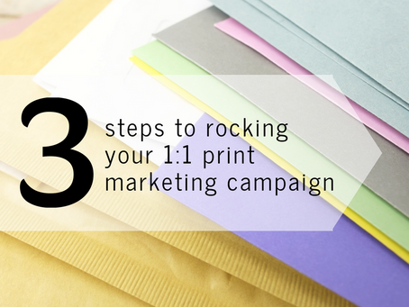 3 Steps to Rocking Your 1:1 Print Marketing Campaign