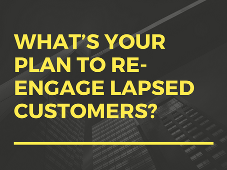 What's Your Plan to Re-Engage Lapsed Customers?