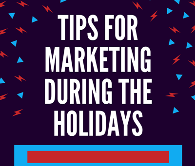 Tips for Marketing During the Holidays