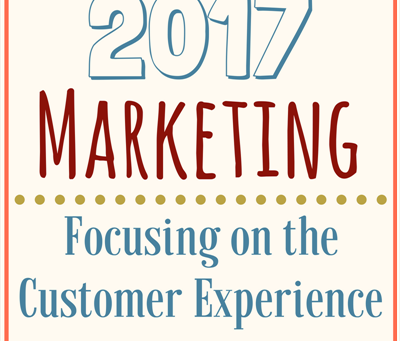 2017 Marketing – Focusing on the Customer Experience