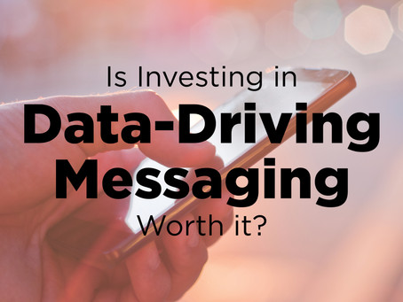 Is Investing in Data-Driving Messaging Worth It?