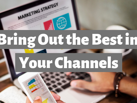 Bring Out the Best in Your Channels