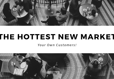 The Hottest New Market: Your Own Customers!