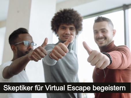 Skeptiker für Virtual Escape begeistern