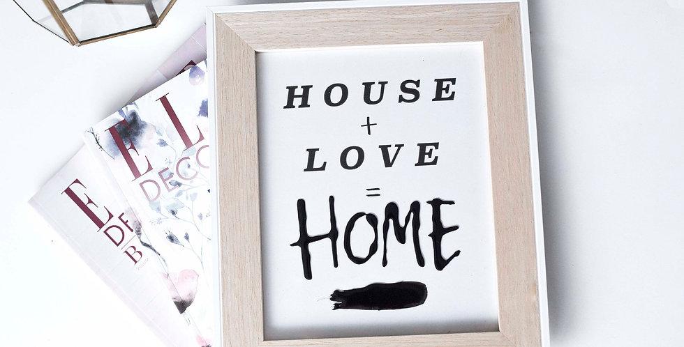 HOUSE + LOVE = HOME FRAME WITH BLACK LIQUID