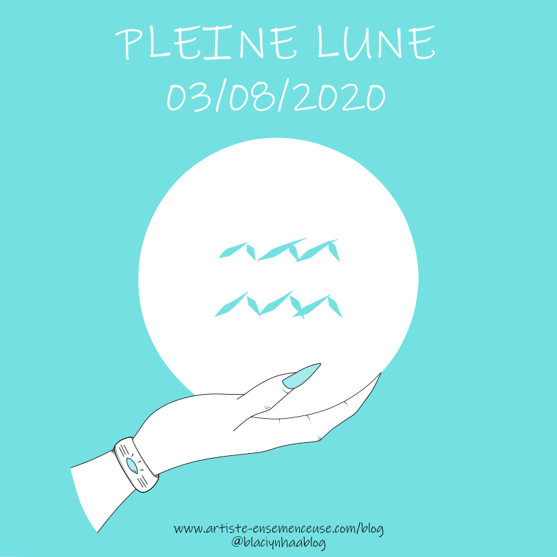 pleine lune 03 aôut 2020 en Verseau. @blaciynhaablog.