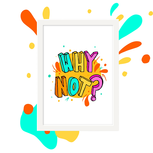 'Why Not?!' Wall Art