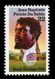 This USPS stamp commemorates Jean Baptiste Pointe Du Sable as  the founder of Chicago in 1779.