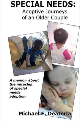 Special Needs: Adoption Journeys of an Older Couple By Mike Deaterla