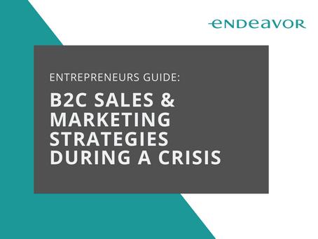 Entrepreneurs Guide: B2C Sales & Marketing Strategies During A Crisis
