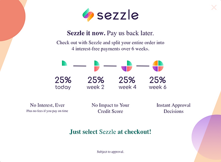 Check Out With Sezzle and Split your entire order into 4 interest free payments over 6 weeks.