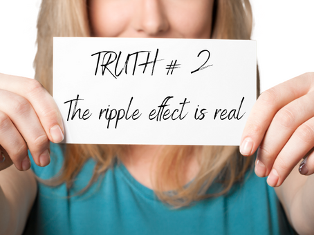 Truth # 2 The ripple effect is real