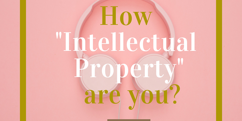 """How """"Intellectual Property"""" Are you?"""