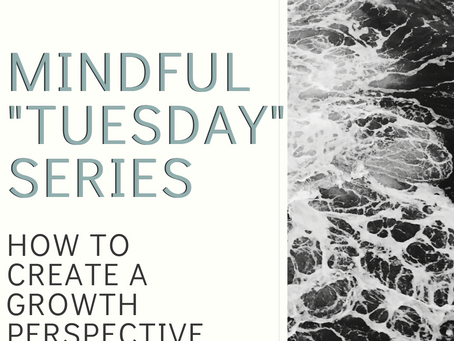 Mindful Monday (Tuesday) - How to Create a Growth Perspective