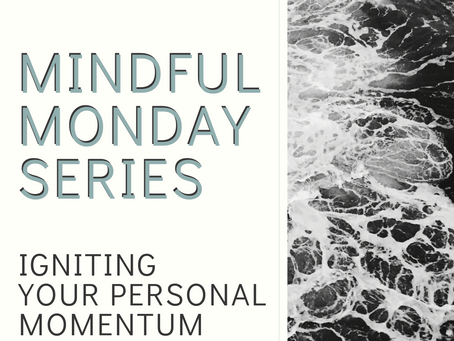 Mindful Monday - Igniting your Personal Momentum