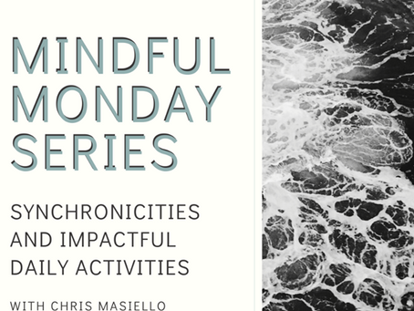 Mindful Monday - Synchronicities and Impactful Daily Activities