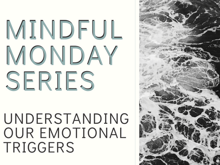 Mindful Monday - Understanding our Emotional Triggers