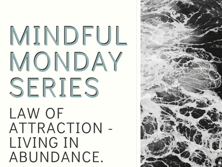 Mindful Monday - Law of Attraction -Living in Abundance.
