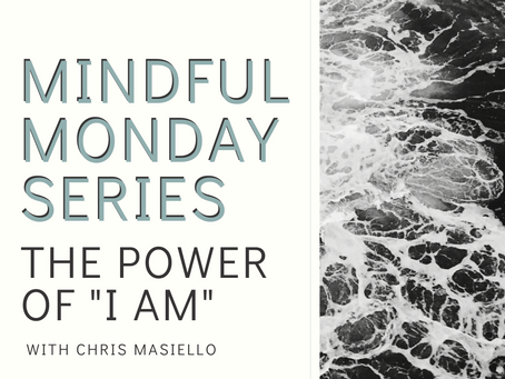 """Mindful Monday - The Power of """"I Am."""""""
